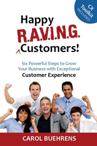 Happy RAVING Customers - Six Powerful Steps to Grow Your Business with Exceptional Customer Experiences
